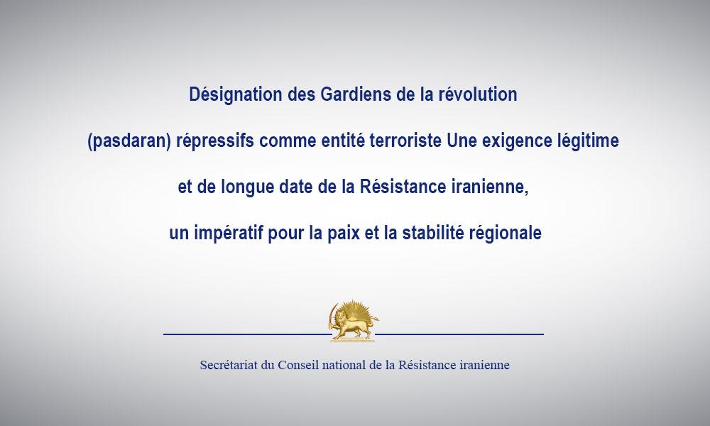 Désignation des Gardiens de la révolution (pasdaran) répressifs comme entité terroriste  Une exigence légitime et de longue date de la Résistance iranienne, un impératif pour la paix et la stabilité régionale