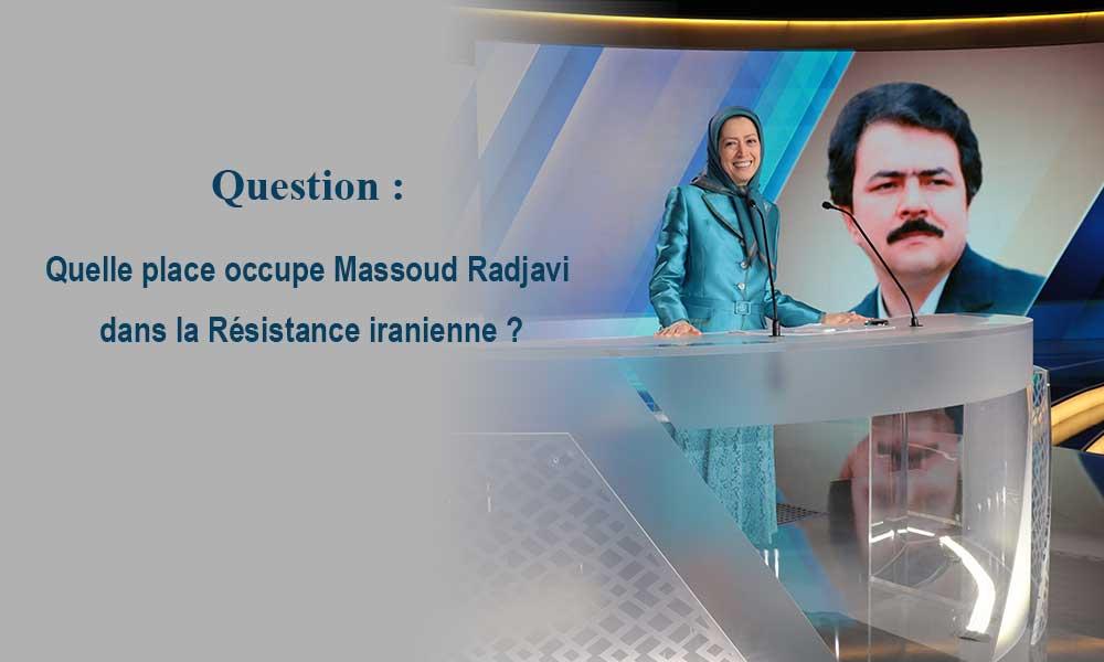 Question : Quelle place occupe Massoud Radjavi dans la Résistance iranienne ?