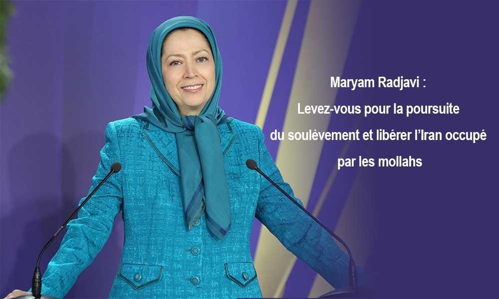 Maryam Radjavi : Levez-vous pour la poursuite du soulèvement et libérer l'Iran occupé par les mollahs