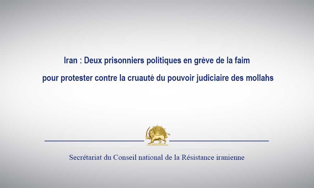 Iran : Deux prisonniers politiques en grève de la faim pour protester contre la cruauté du pouvoir judiciaire des mollahs