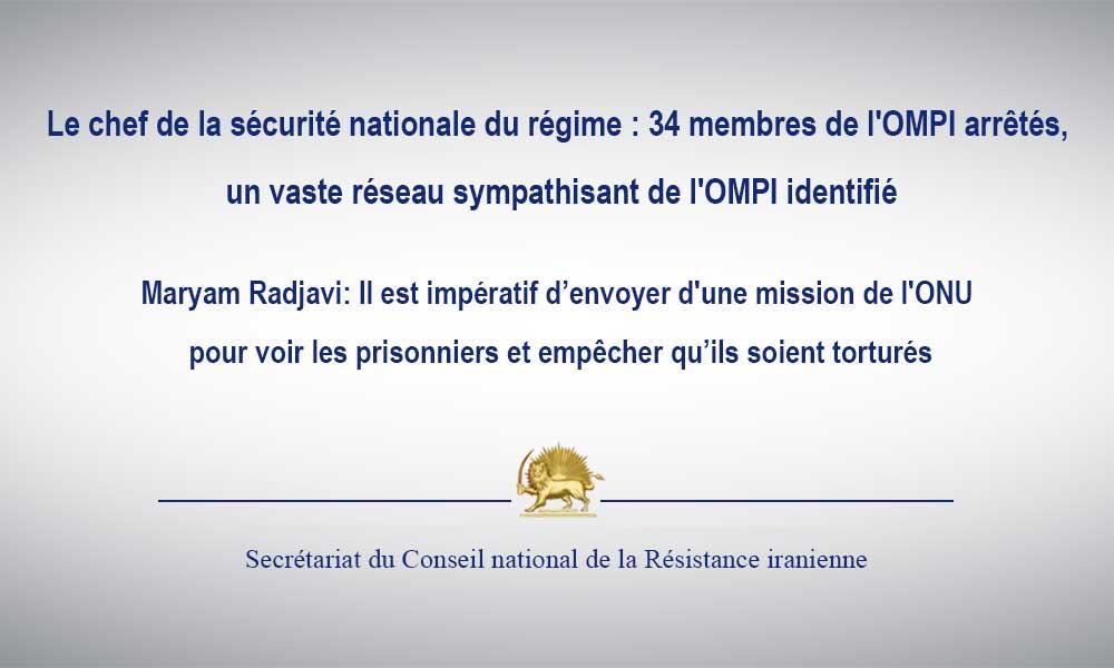 Le chef de la sécurité nationale du régime : 34 membres de l'OMPI arrêtés, un vaste réseau sympathisant de l'OMPI identifié