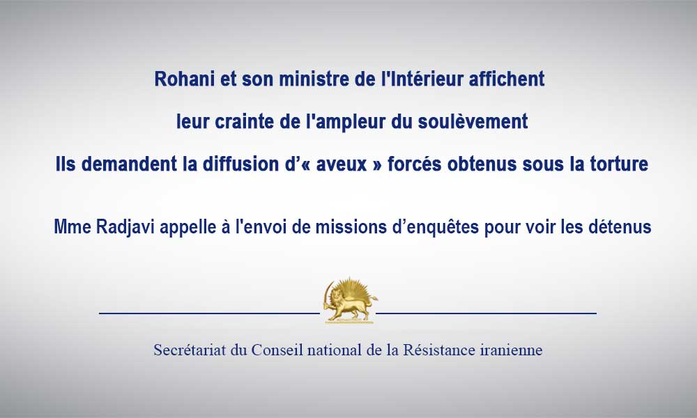 Rohani et son ministre de l'Intérieur affichent leur crainte de l'ampleur du soulèvement Ils demandent la diffusion d'« aveux » forcés obtenus sous la torture