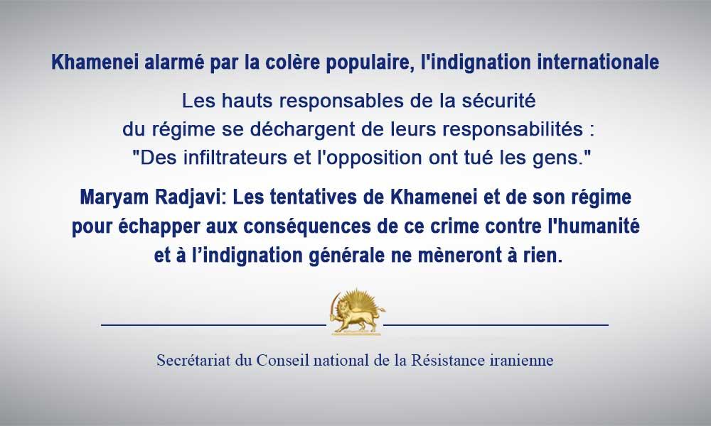 Khamenei alarmé par la colère populaire, l'indignation internationale- Les hauts responsables de la sécurité du régime se déchargent de leurs responsabilités : «Des infiltrateurs et l'opposition ont tué les gens.»