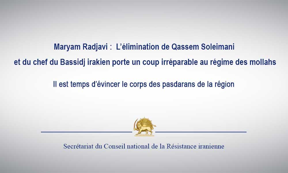 Maryam Radjavi :  L'élimination de Qassem Soleimani et du chef du Bassidj irakien porte un coup irréparable au régime des mollahs