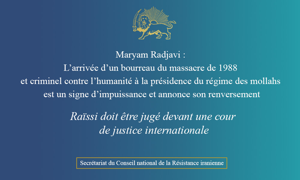 Maryam Radjavi : l'arrivée d'un bourreau du massacre de 1988 à la présidence du régime des mollahs est un signe d'impuissance