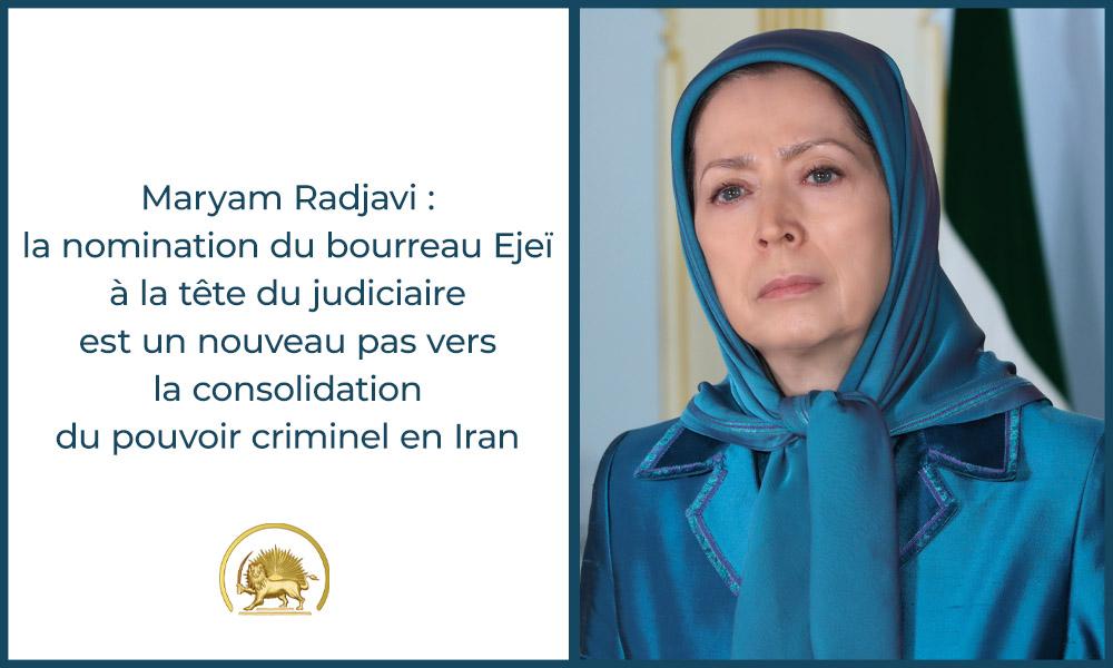 Maryam Radjavi : la nomination du bourreau Ejeï à la tête du judiciaire est un nouveau pas vers la consolidation du pouvoir criminel en Iran