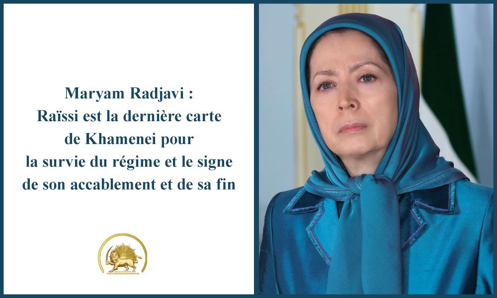 Maryam Radjavi : Raïssi est la dernière carte de Khamenei pour la survie du régime et le signe de son accablement et de sa fin